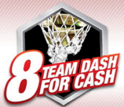 8 Team Dash for Cash